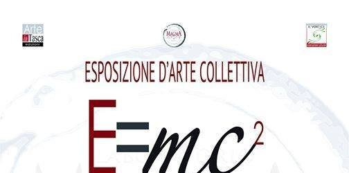 E=mc2 Tutto ?? relativo. DAl 18  l'esposizione di arte collettiva